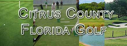 Golfing in Citrus County Florida. Complete Golf Course Directory - Public and Private Courses